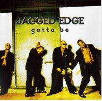 jagged edge gotta be