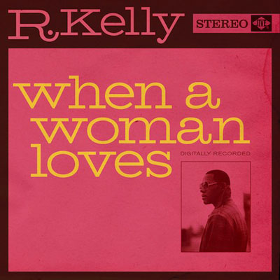 "New Joint: R. Kelly ""When a Woman Loves"""