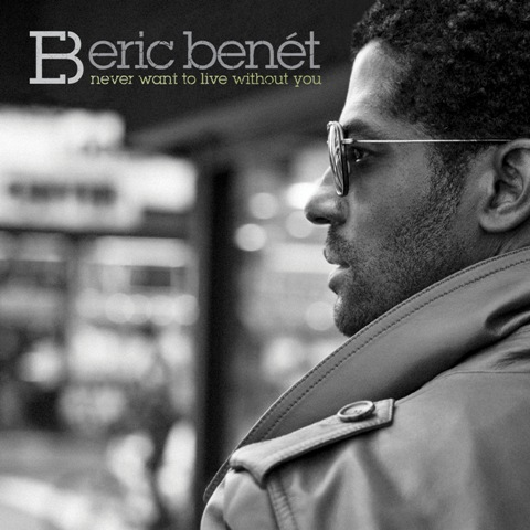 "New Video: Eric Benet ""Never Want to Live Without You"""