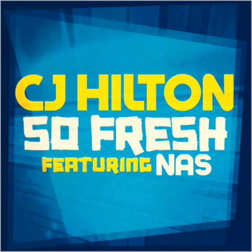 Cj Hilton - So Fresh (feat. Nas)