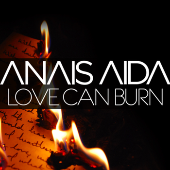 Anais Aida Love Can Burn