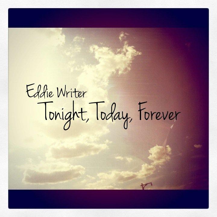 Eddie Writer Tonight, Today, Forever