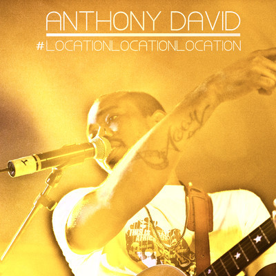 "Anthony David ""Location, Location, Location"""