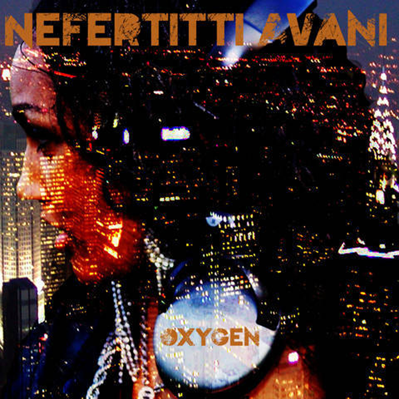 "Upcoming Artist Spotlight: Nefertitti Avani ""Oxygen"""