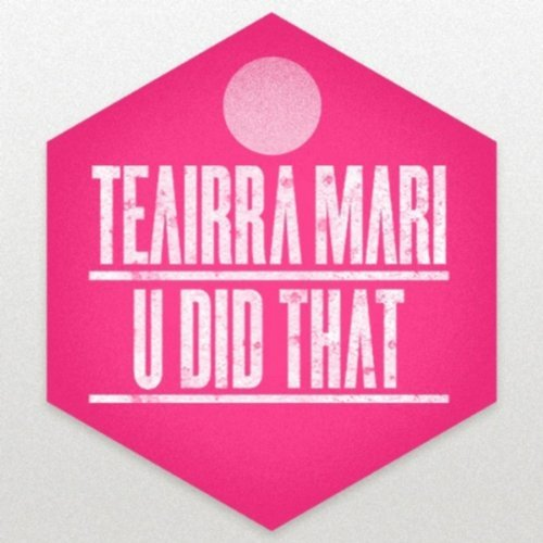 Teairra Mari U Did That
