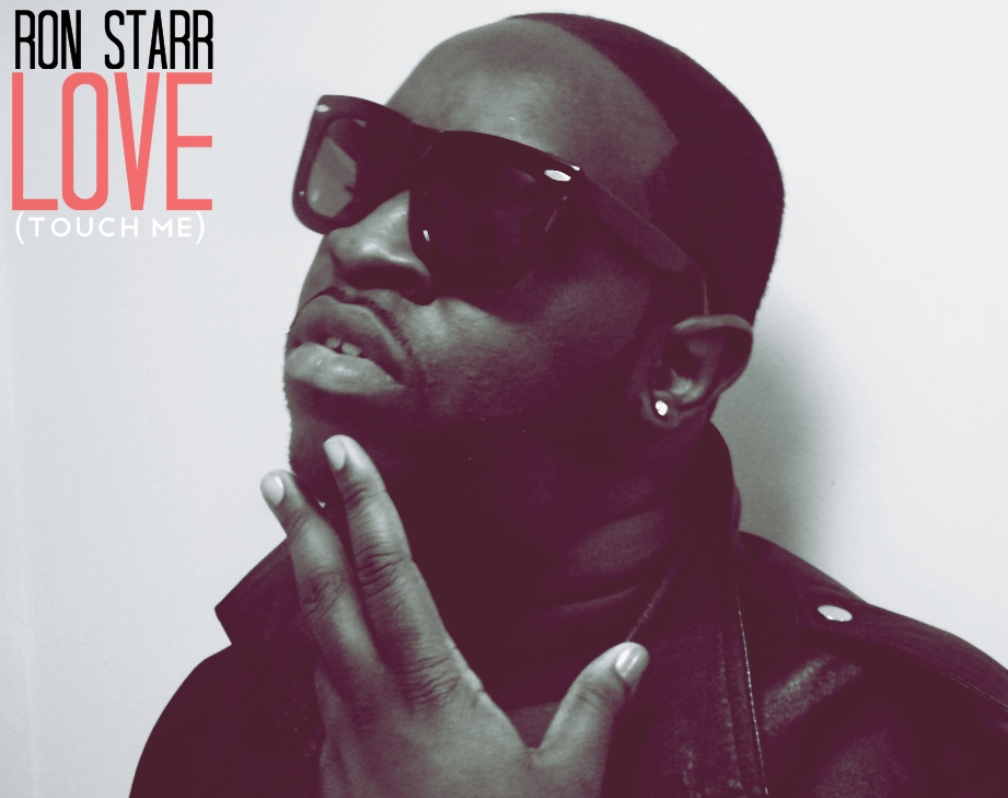"Upcoming Artist Spotlight: Ron Starr ""Love (Touch Me)"""