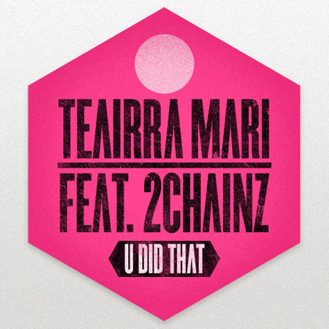 "Teairra Mari ""U Did That"" (Remix) Featuring 2 Chainz"