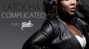 "LaTocha ""Complicated"" Featuring Wale"