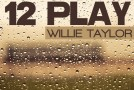 "Willie Taylor ""12 Play"""