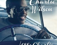 "CHARLIE WILSON CELEBRATES HIS BIRTHDAY WITH THE RELEASE OF NEW ALBUM ""LOVE, CHARLIE"" JANUARY 29TH"