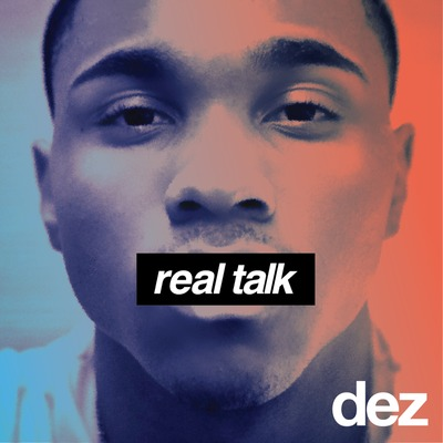 Dez Real Talk