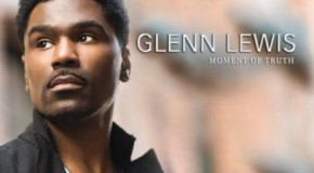 "Glenn Lewis to Release Upcoming Album ""Moment of Truth"" on August 20th"