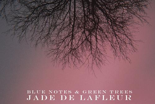 Jade De LaFleur Blue Notes and Green Trees