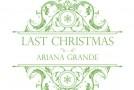 "Ariana Grande ""Last Christmas"""