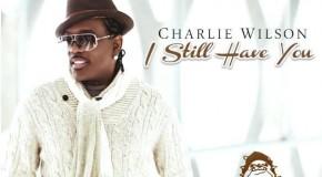 """Charlie Wilson """"I Still Have You"""" featuring Nutta Butta (DJ Soulchild Remix)"""