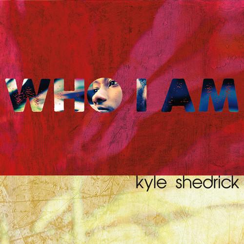 Kyle Shedrick Who I Am