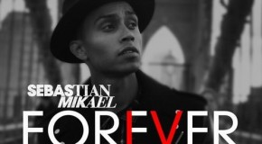 "Sebastian Mikael ""Forever"" (Video)"