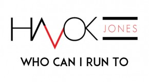"""New Music: Havok Jones """"Who Can I Run To"""" (Xscape Cover)"""
