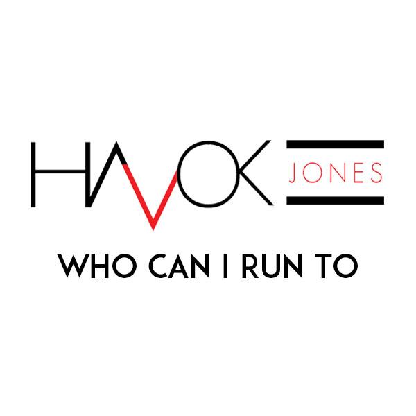 Havok Jones Who Can I Run To