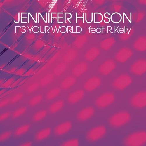 Jennifer-Hudson-R.-Kelly-Its-Your-World-Single-Cover