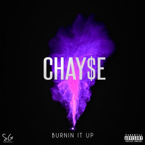 Chay$e Burnin It Up