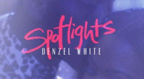"New Video: Denzel White ""Spotlights"""
