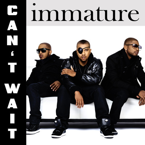Immature Can't Wait