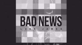 "New Music: Luke James ""Bad News"""