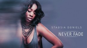 "New Music: Staasia Daniels ""Never Fade"""