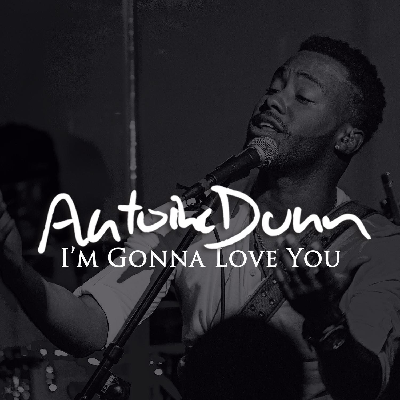 Antoine Dunn Im Gonna Love You