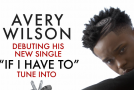 "New Music: Sean Garrett's Artist Avery Wilson Releases Debut Single ""If I Have To"""