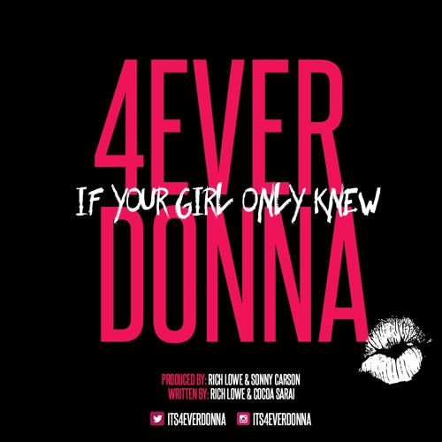 4EverDonna If Your Girl Only Knew