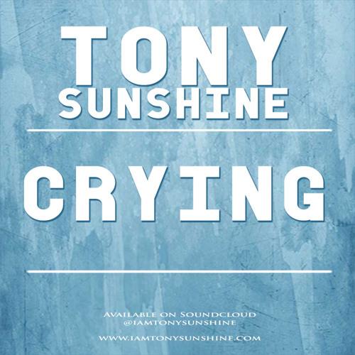 Tony Sunshine Crying