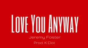 "New Artist Spotlight: Jeremy Foster ""Love You Anyway"""