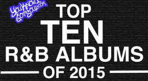 The Top 10 Best R&B Albums of 2015