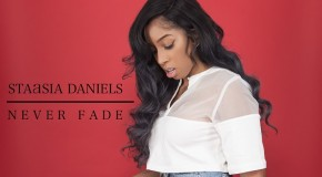 New Video: Staasia Daniels – Never Fade