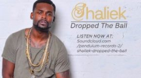 New Music: Shaliek – Dropped the Ball