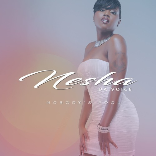 Nesha Da Voice Nobody's Fool