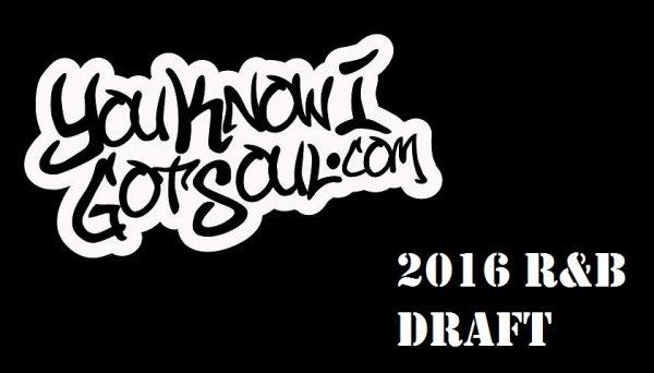 YouKnowIGotSoul R&B Draft 2016
