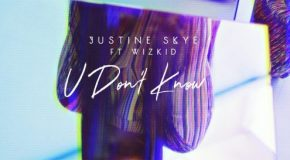 New Music: Justine Skye – U Don't Know (featuring Wizkid)