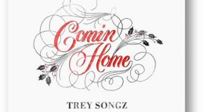 New Music: Trey Songz – Comin Home (Produced by Troy Taylor & Kevin Ross)