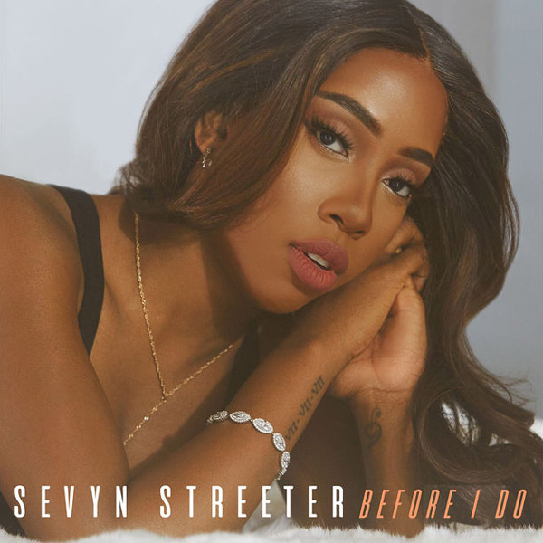 Sevyn Streeter Before I Do
