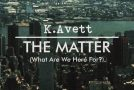 New Video: K. Avett – The Matter (What Are We Here For?)