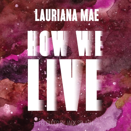 Lauriana Mae How We Live