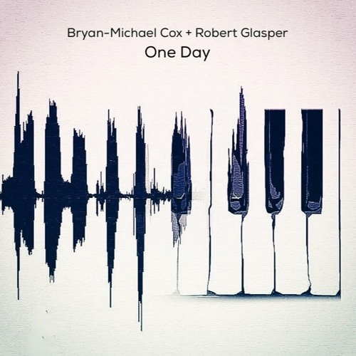 Bryan Michael Cox Robert Glasper One Day