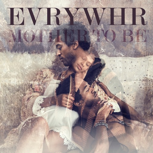 EVRYWHR - Mother to Be