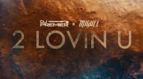 New Video: Miguel & DJ Premier – 2 Lovin U