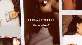 New Music: Vanessa White – Good Good