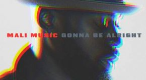 New Video: Mali Music – Gonna Be Alright