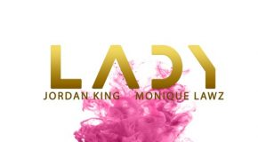 New Music: Jordan King & SM – Lady (featuring Monique Lawz)